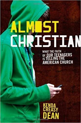 lmost Christian: What the Faith of Our Teenagers Is Telling the American Church