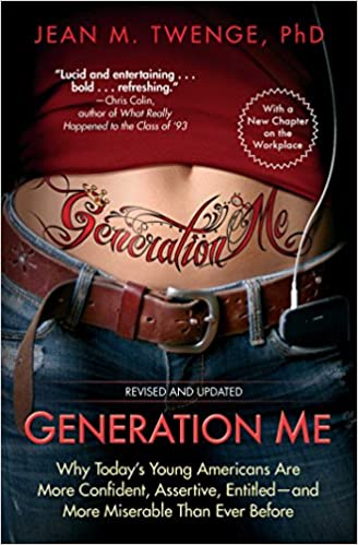 Generation Me: Why Today's Young Americans Are More Confident, Assertive, Entitled–and More Miserable than Ever Before
